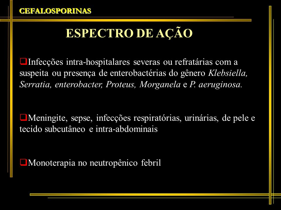CEFALOSPORINAS ESPECTRO DE AÇÃO.