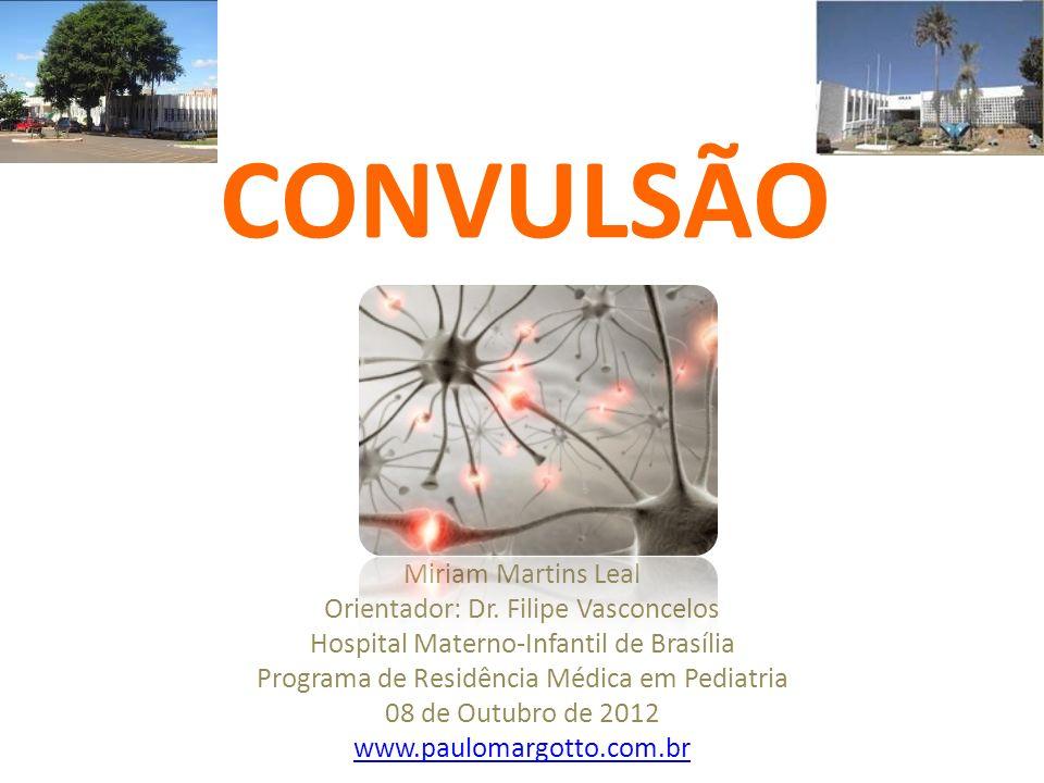 CONVULSÃO Miriam Martins Leal Orientador: Dr. Filipe Vasconcelos