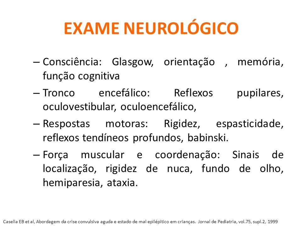 EXAME NEUROLÓGICO Consciência: Glasgow, orientação , memória, função cognitiva.