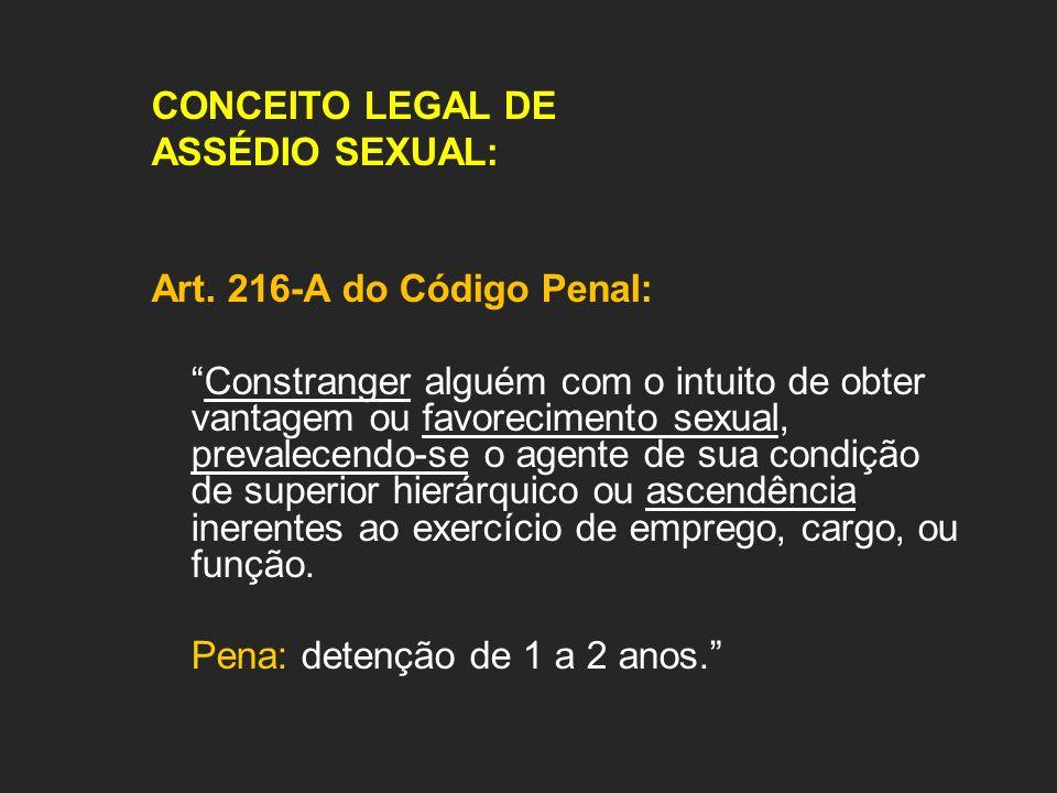 CONCEITO LEGAL DEASSÉDIO SEXUAL: Art. 216-A do Código Penal:
