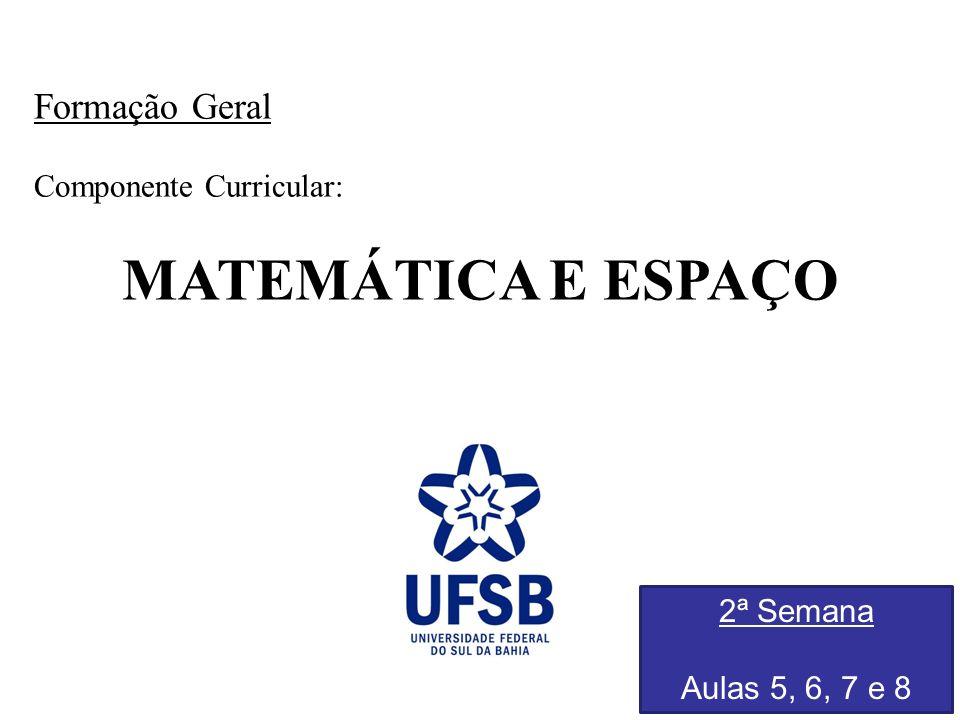MATEMÁTICA E ESPAÇO Formação Geral Componente Curricular: 2ª Semana