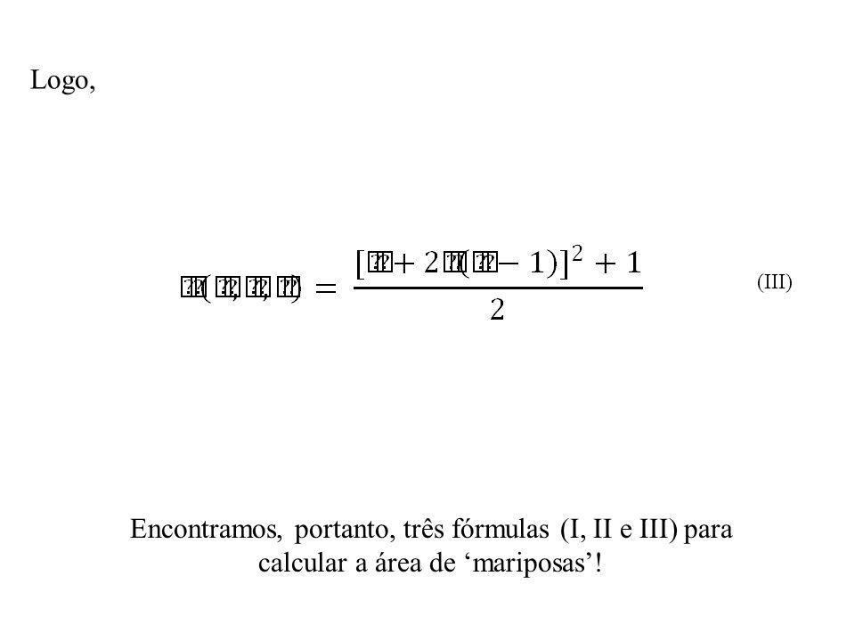 Logo, (III) Encontramos, portanto, três fórmulas (I, II e III) para calcular a área de 'mariposas'!
