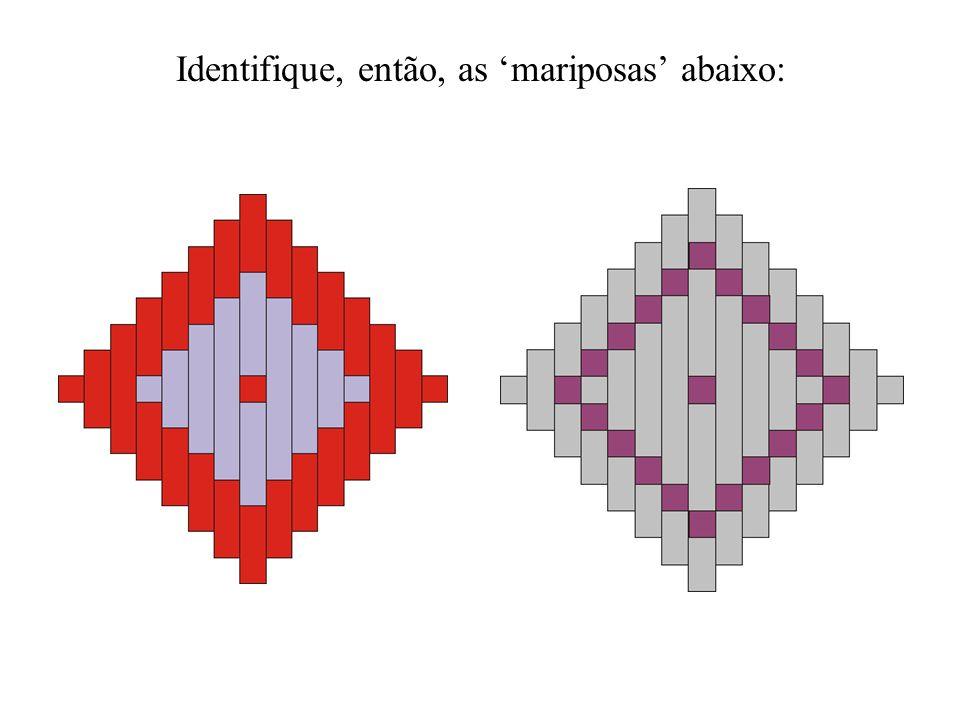 Identifique, então, as 'mariposas' abaixo: