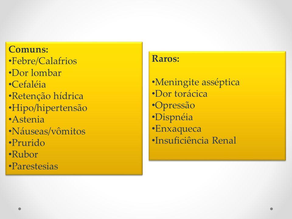 Comuns: Febre/Calafrios. Dor lombar. Cefaléia. Retenção hídrica. Hipo/hipertensão. Astenia. Náuseas/vômitos.
