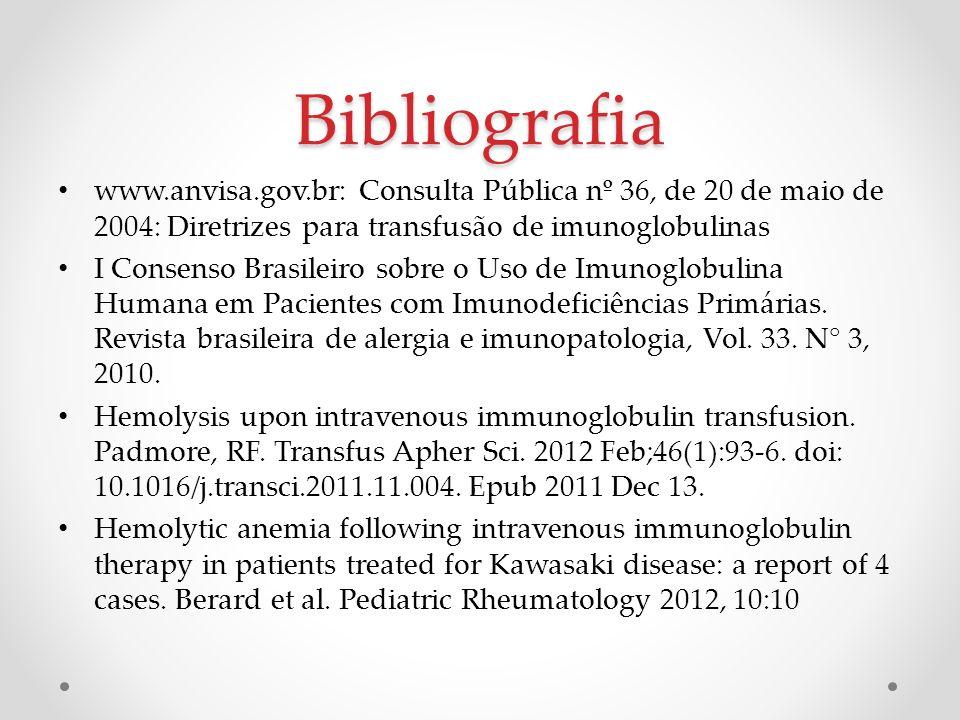 Bibliografia www.anvisa.gov.br: Consulta Pública nº 36, de 20 de maio de 2004: Diretrizes para transfusão de imunoglobulinas.