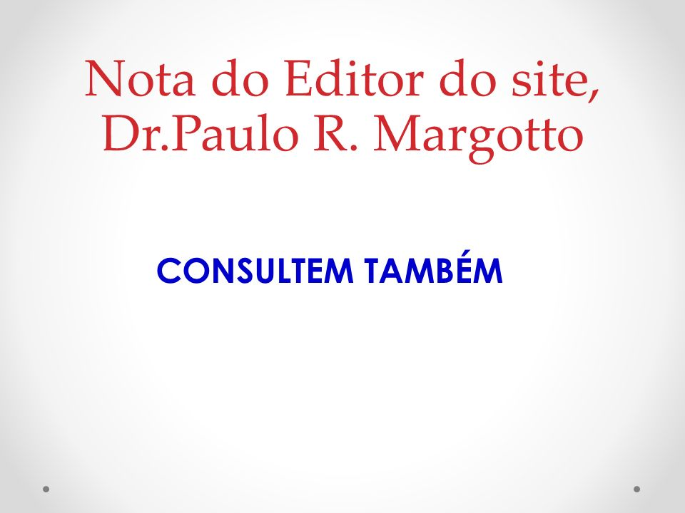 Nota do Editor do site, Dr.Paulo R. Margotto
