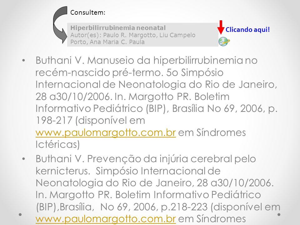 Consultem: Hiperbilirrubinemia neonatal Autor(es): Paulo R. Margotto, Liu Campelo Porto, Ana Maria C. Paula.