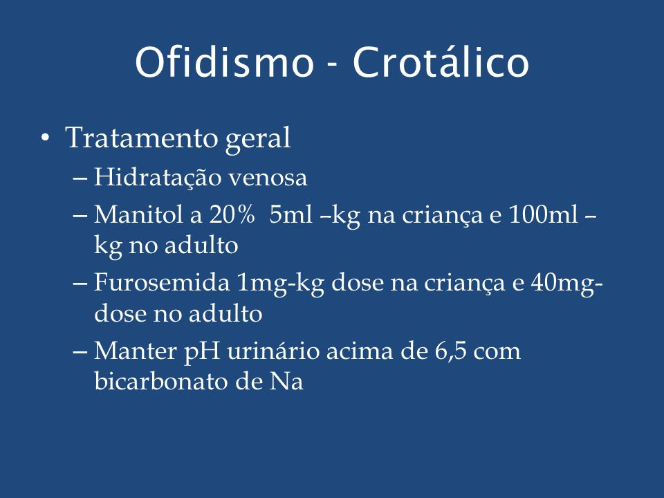 Ofidismo - Crotálico Tratamento geral Hidratação venosa