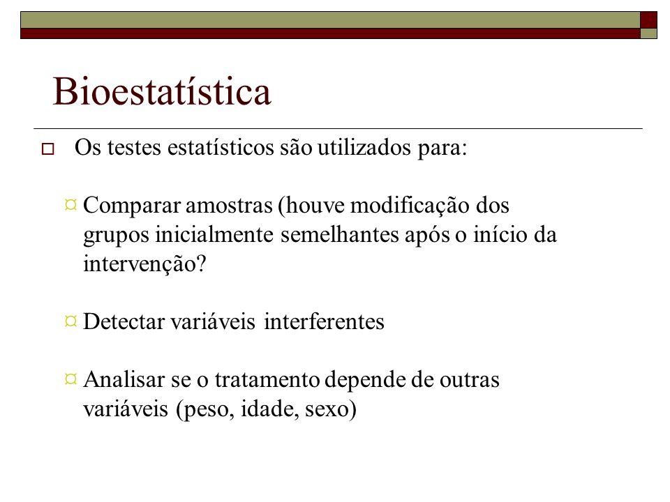 Bioestatística Os testes estatísticos são utilizados para: