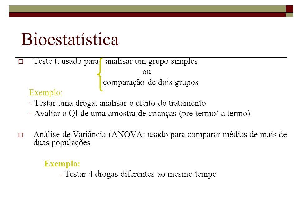 Bioestatística Teste t: usado para analisar um grupo simples ou