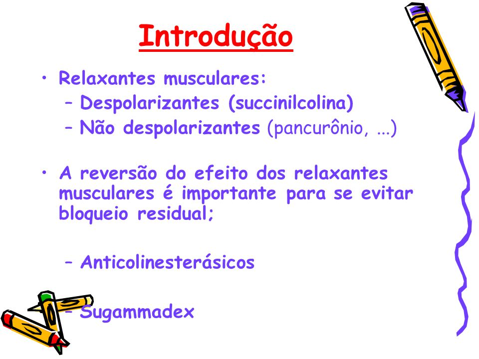 Introdução Relaxantes musculares: Despolarizantes (succinilcolina)