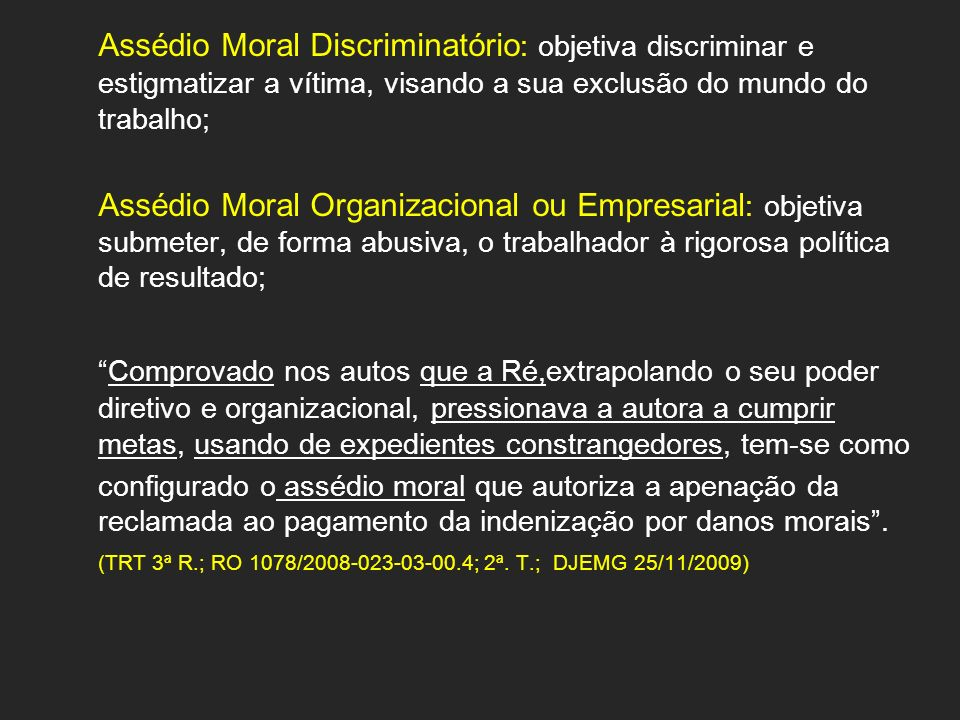 Assédio Moral Discriminatório: objetiva discriminar e estigmatizar a vítima, visando a sua exclusão do mundo do trabalho;