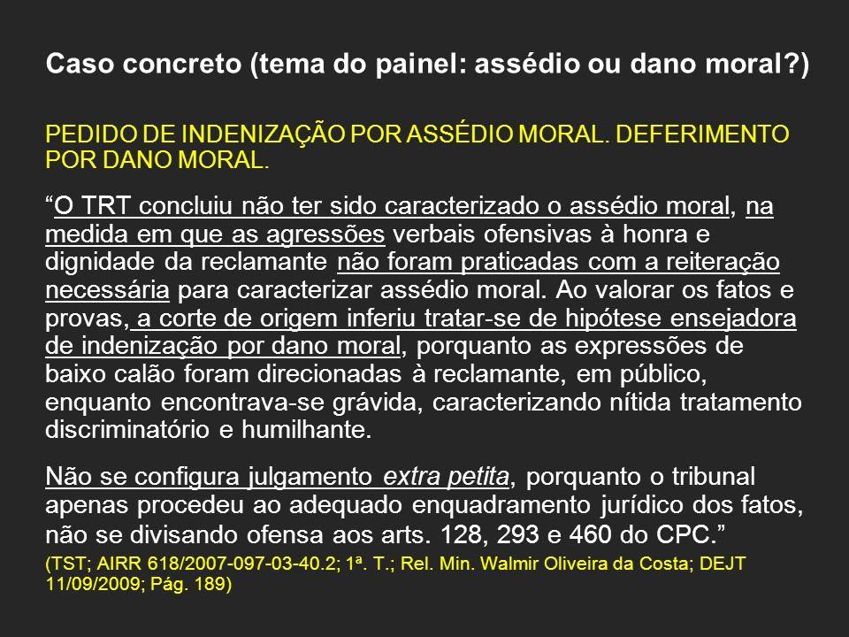 Caso concreto (tema do painel: assédio ou dano moral )