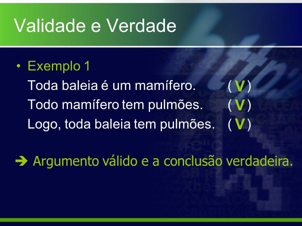 Validade e Verdade V V V Exemplo 1 Toda baleia é um mamífero. ( )