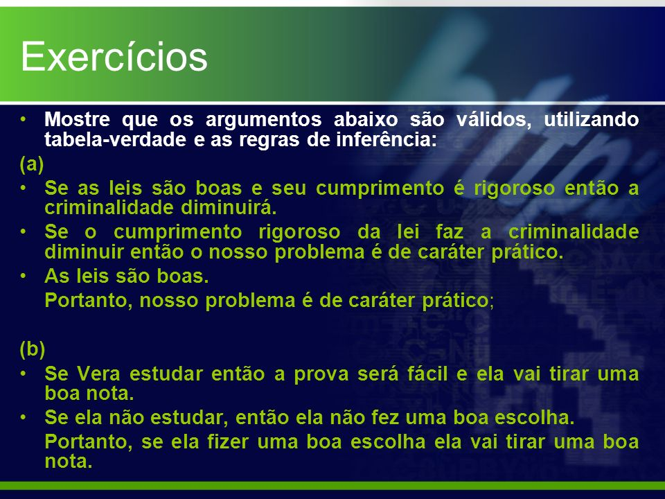 Exercícios Mostre que os argumentos abaixo são válidos, utilizando tabela-verdade e as regras de inferência: