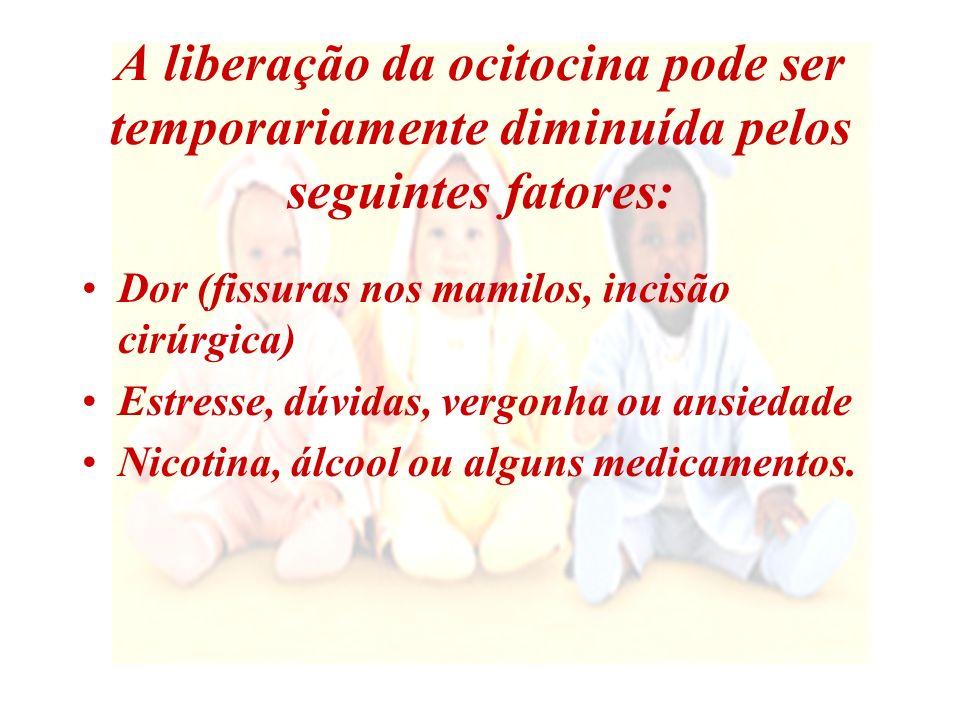 A liberação da ocitocina pode ser temporariamente diminuída pelos seguintes fatores: