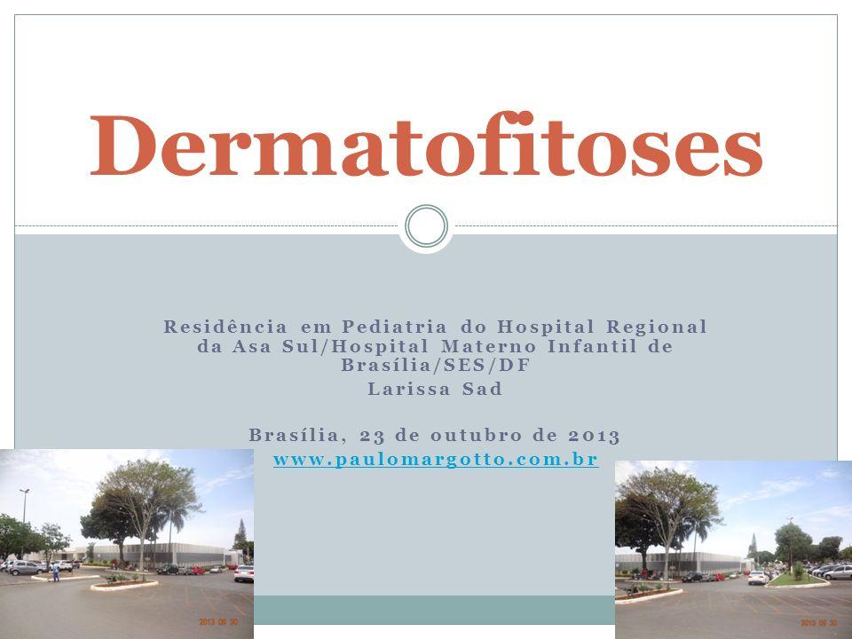 DermatofitosesResidência em Pediatria do Hospital Regional da Asa Sul/Hospital Materno Infantil de Brasília/SES/DF.