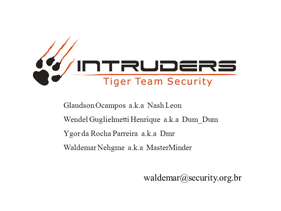 waldemar@security.org.br Glaudson Ocampos a.k.a Nash Leon