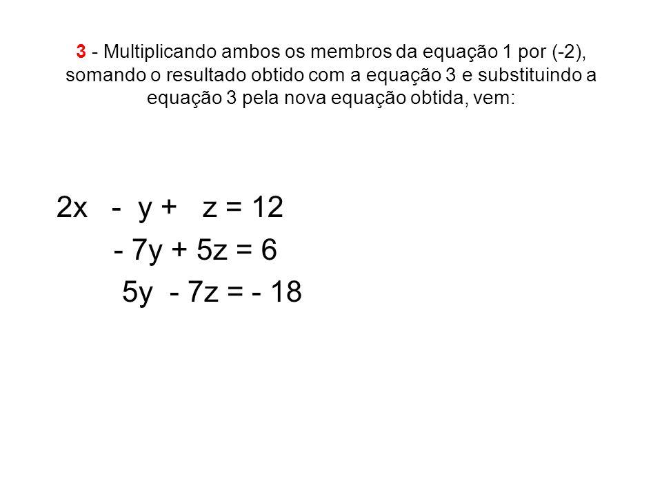 3 - Multiplicando ambos os membros da equação 1 por (-2), somando o resultado obtido com a equação 3 e substituindo a equação 3 pela nova equação obtida, vem: