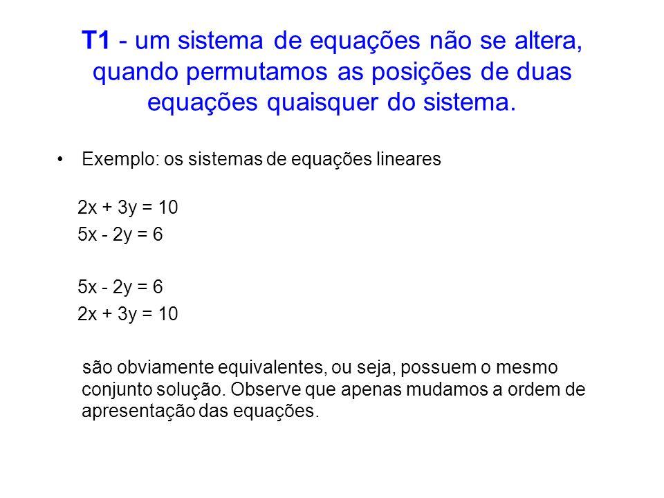 T1 - um sistema de equações não se altera, quando permutamos as posições de duas equações quaisquer do sistema.