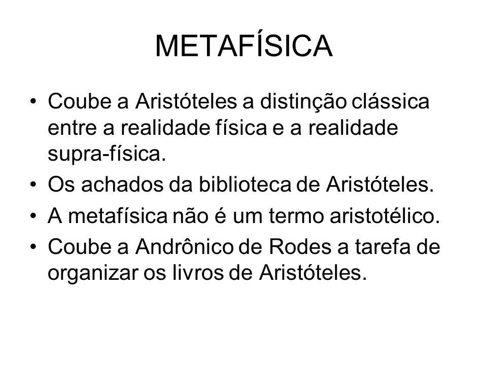 METAFÍSICA Coube a Aristóteles a distinção clássica entre a realidade física e a realidade supra-física.