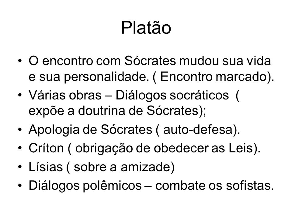 PlatãoO encontro com Sócrates mudou sua vida e sua personalidade. ( Encontro marcado).