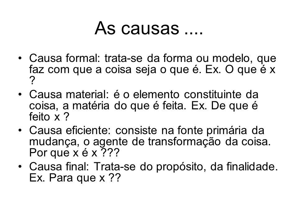 As causas .... Causa formal: trata-se da forma ou modelo, que faz com que a coisa seja o que é. Ex. O que é x