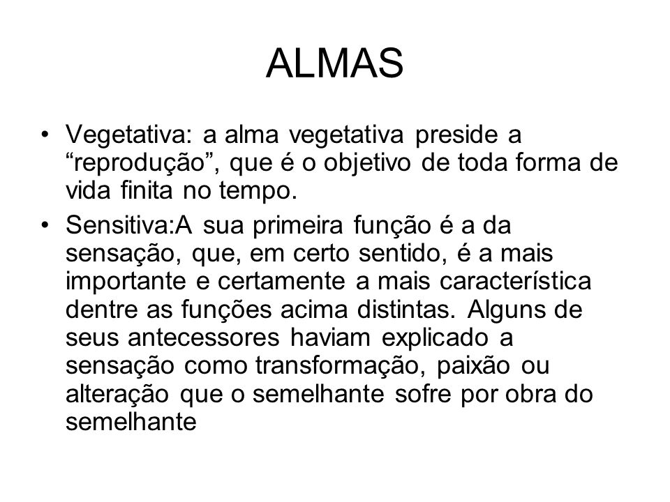 ALMASVegetativa: a alma vegetativa preside a reprodução , que é o objetivo de toda forma de vida finita no tempo.