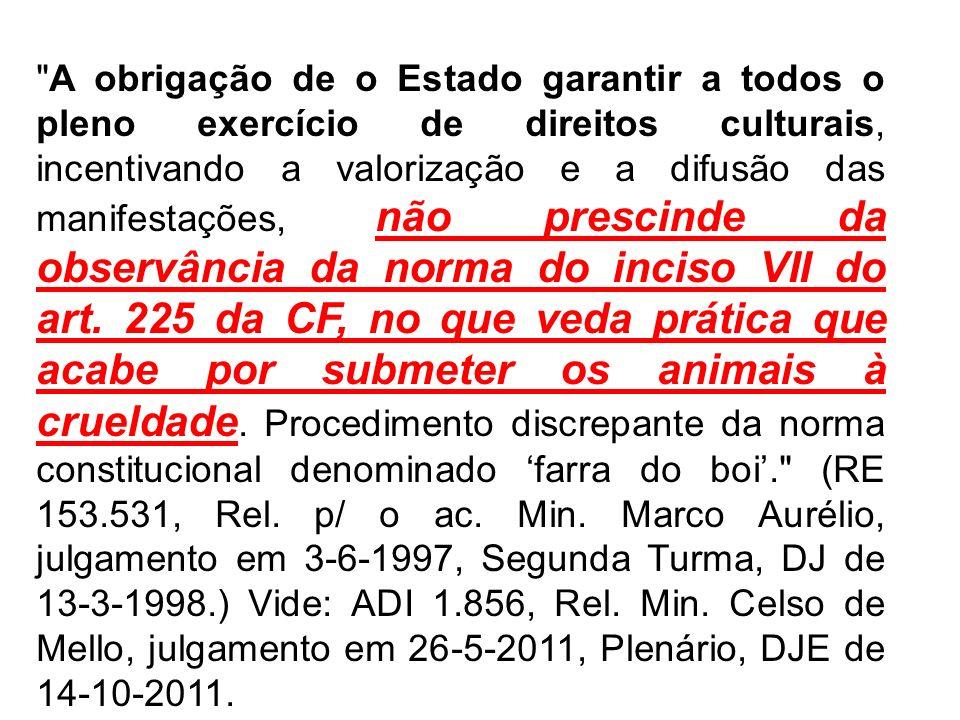 A obrigação de o Estado garantir a todos o pleno exercício de direitos culturais, incentivando a valorização e a difusão das manifestações, não prescinde da observância da norma do inciso VII do art.