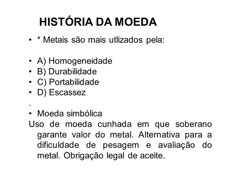 HISTÓRIA DA MOEDA * Metais são mais utlizados pela: A) Homogeneidade