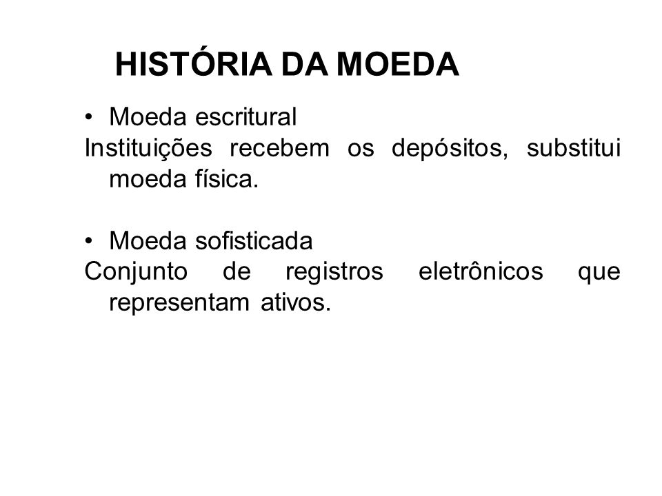 HISTÓRIA DA MOEDA Moeda escritural