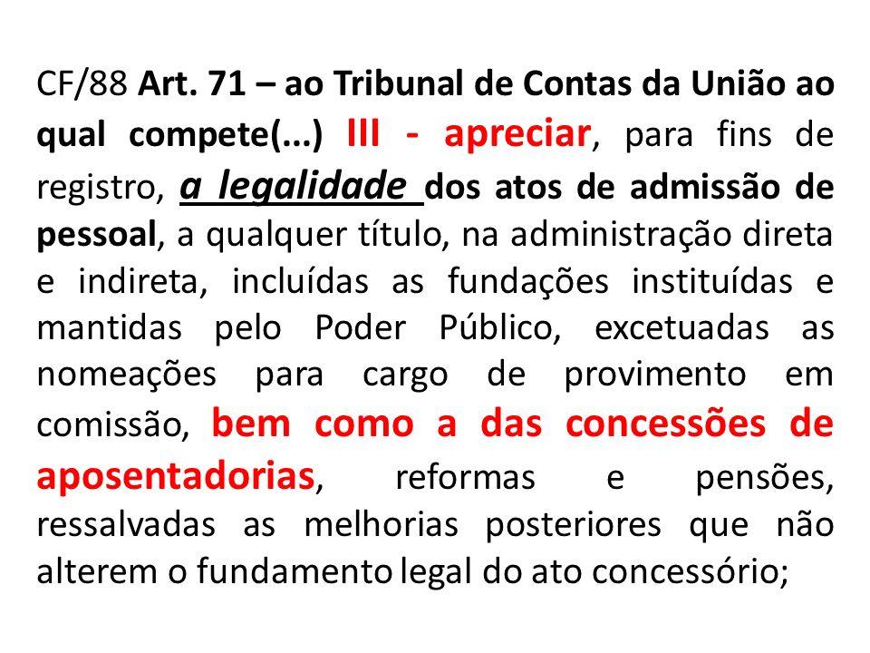 CF/88 Art. 71 – ao Tribunal de Contas da União ao qual compete(