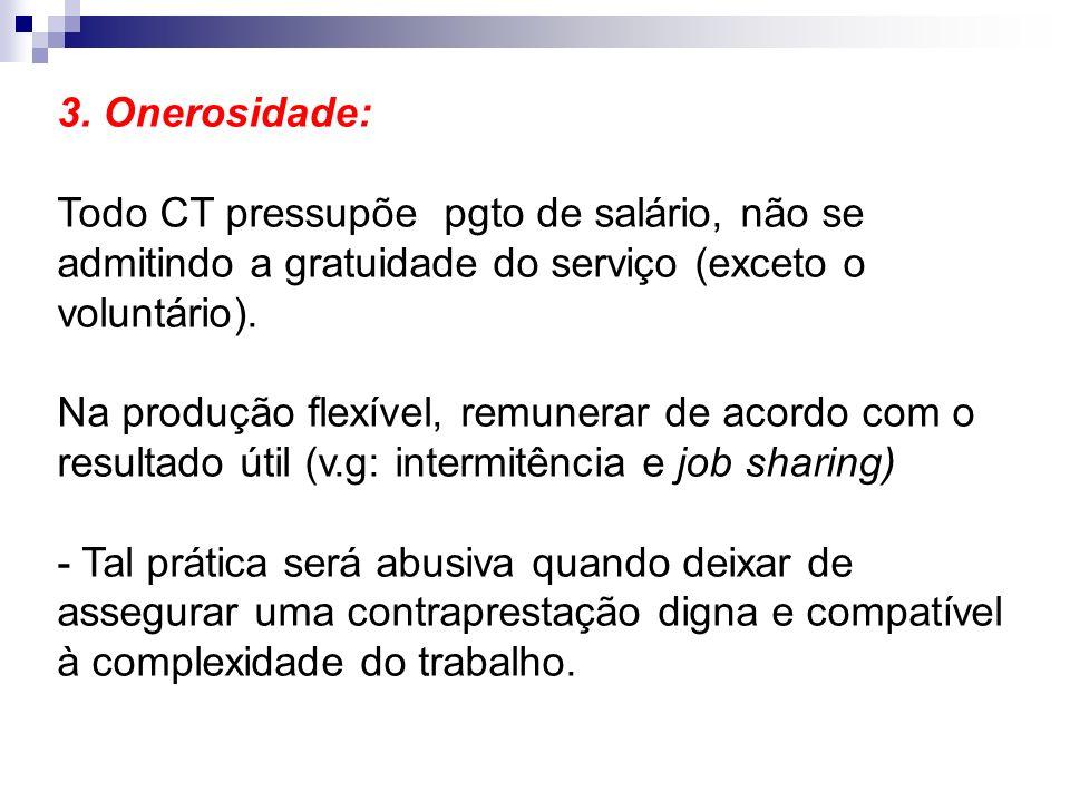 3. Onerosidade: Todo CT pressupõe pgto de salário, não se admitindo a gratuidade do serviço (exceto o voluntário).