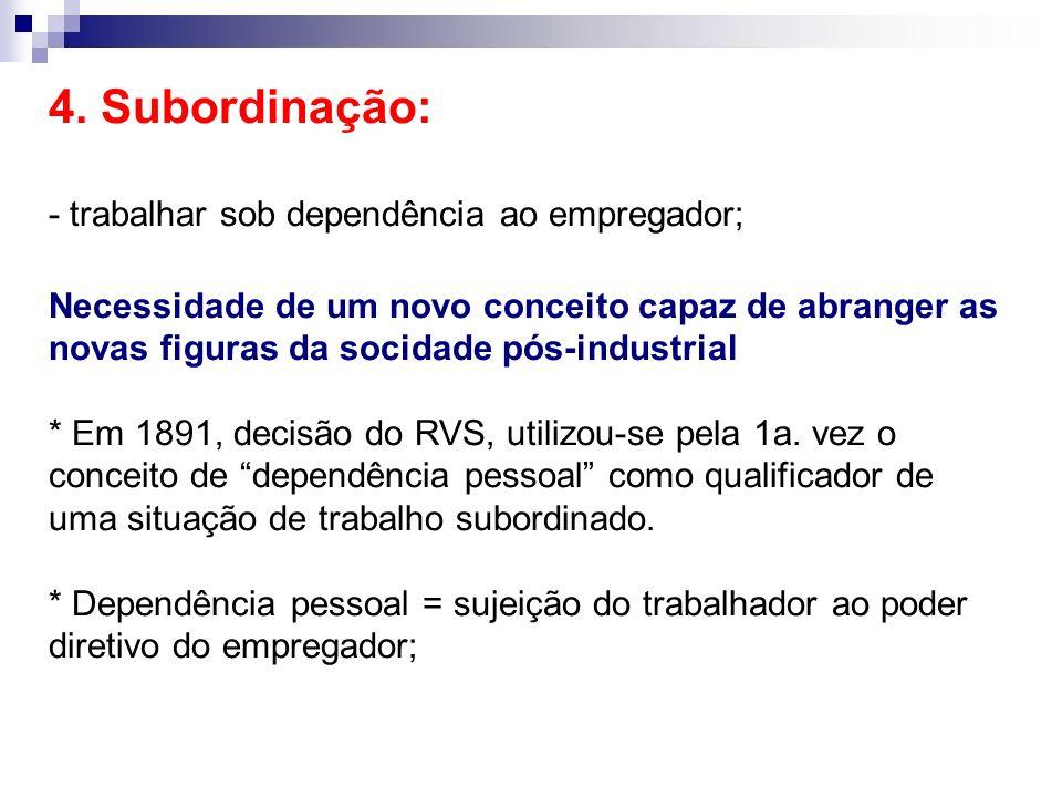 4. Subordinação: - trabalhar sob dependência ao empregador;