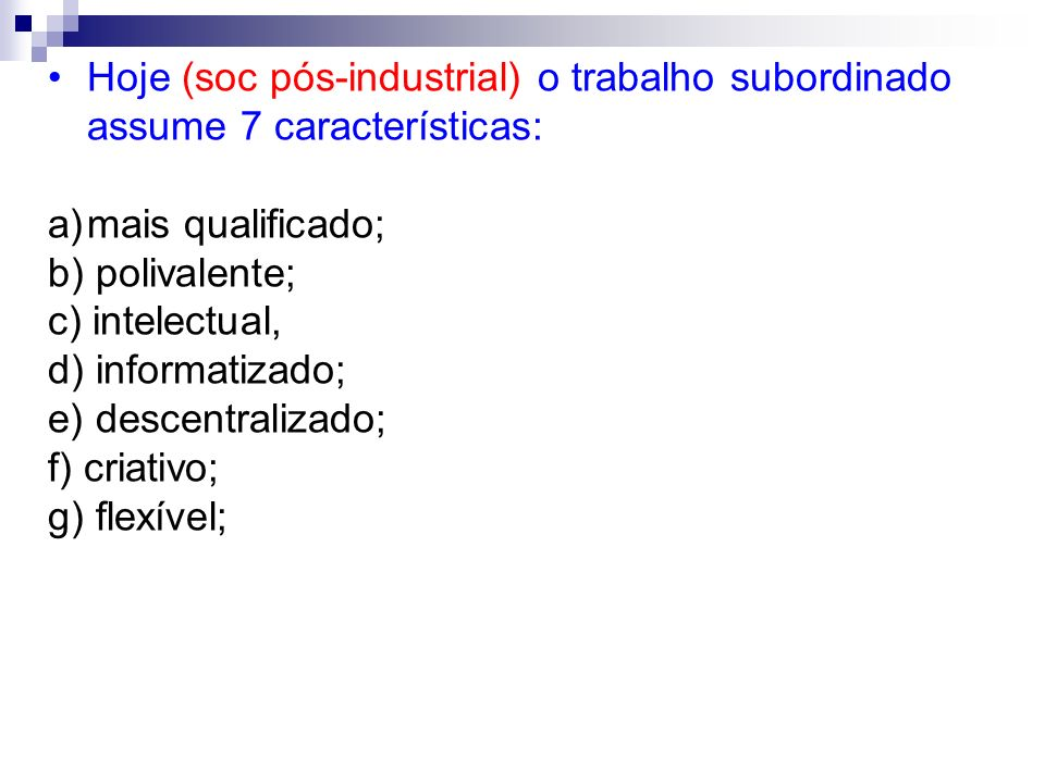 Hoje (soc pós-industrial) o trabalho subordinado assume 7 características: