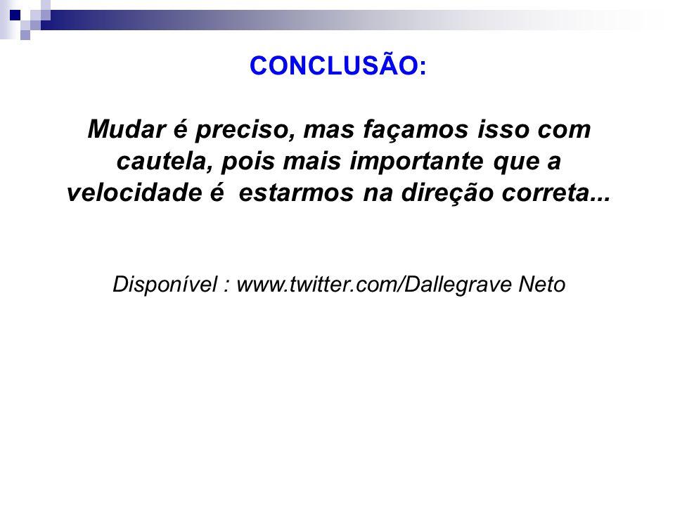 Disponível : www.twitter.com/Dallegrave Neto