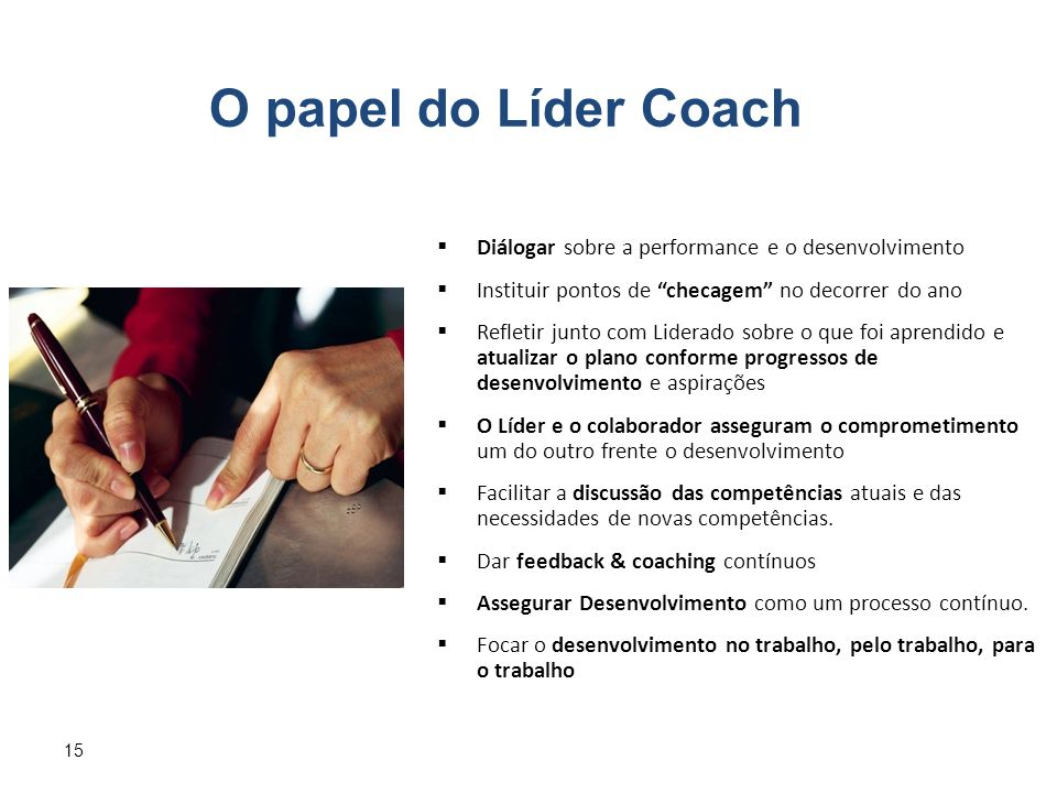 O papel do Líder Coach Diálogar sobre a performance e o desenvolvimento. Instituir pontos de checagem no decorrer do ano.