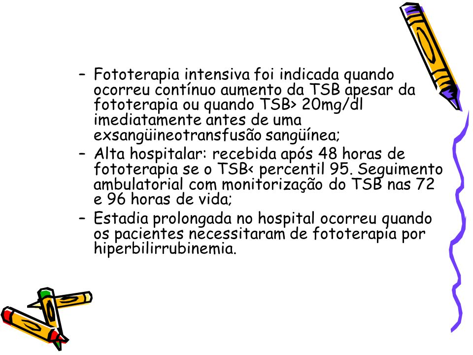 Fototerapia intensiva foi indicada quando ocorreu contínuo aumento da TSB apesar da fototerapia ou quando TSB> 20mg/dl imediatamente antes de uma exsangüineotransfusão sangüínea;