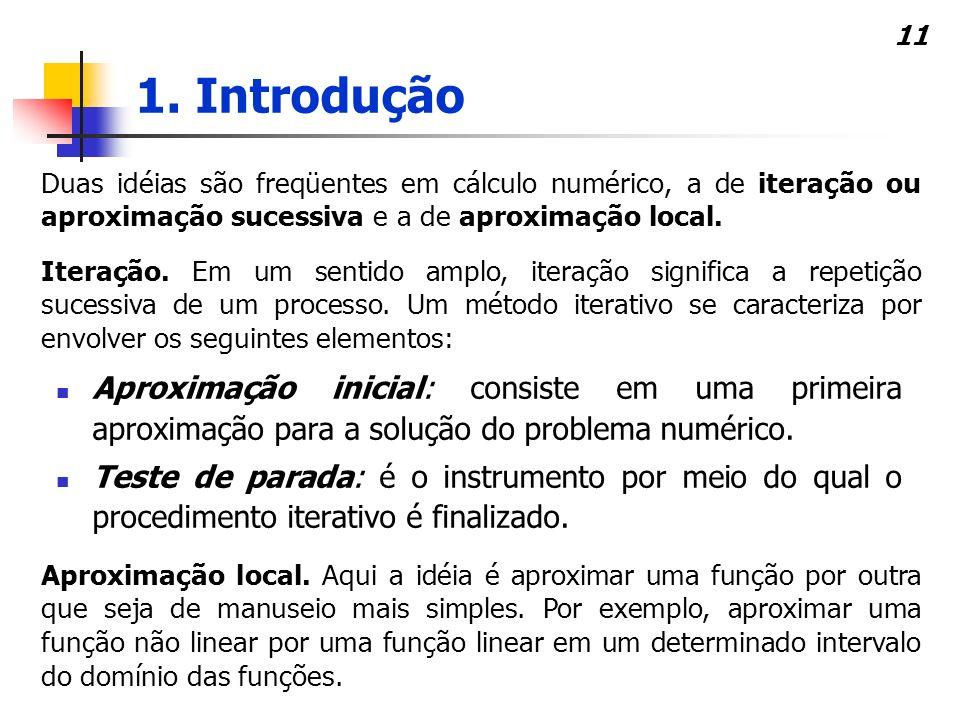 1. Introdução Duas idéias são freqüentes em cálculo numérico, a de iteração ou aproximação sucessiva e a de aproximação local.