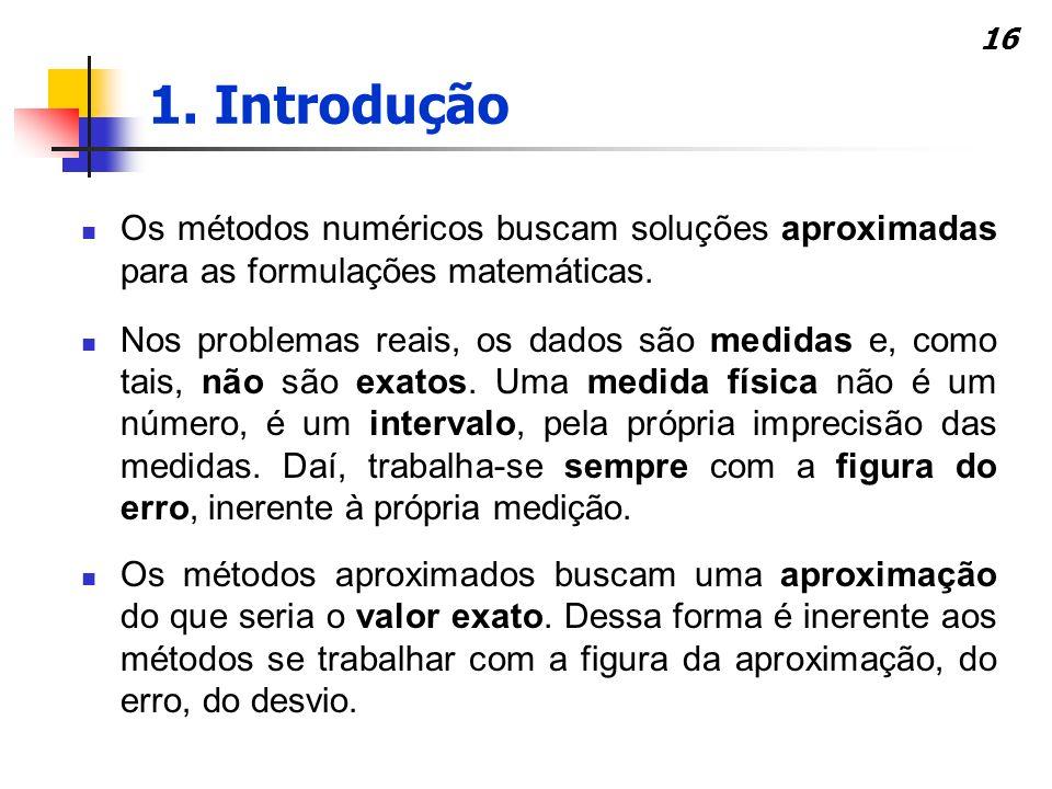 1. Introdução Os métodos numéricos buscam soluções aproximadas para as formulações matemáticas.