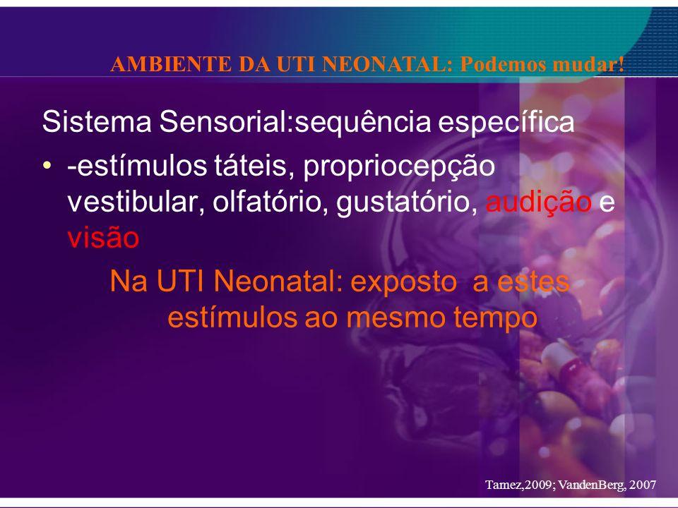 Na UTI Neonatal: exposto a estes estímulos ao mesmo tempo
