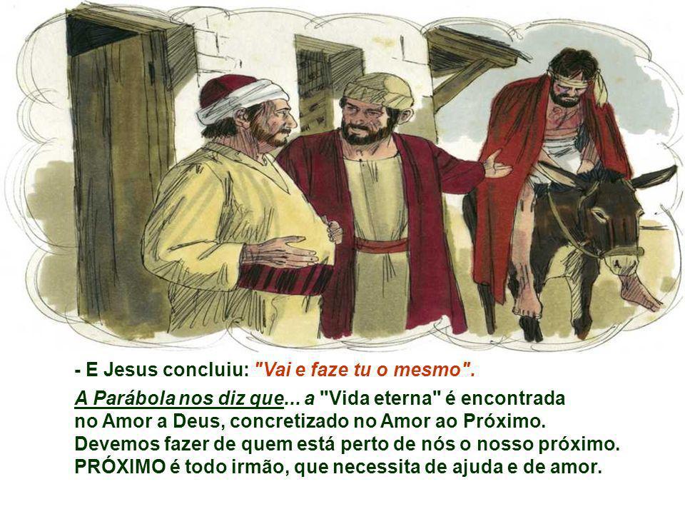 - E Jesus concluiu: Vai e faze tu o mesmo .