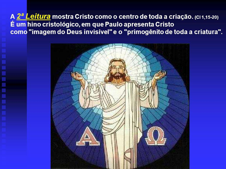 A 2ª Leitura mostra Cristo como o centro de toda a criação