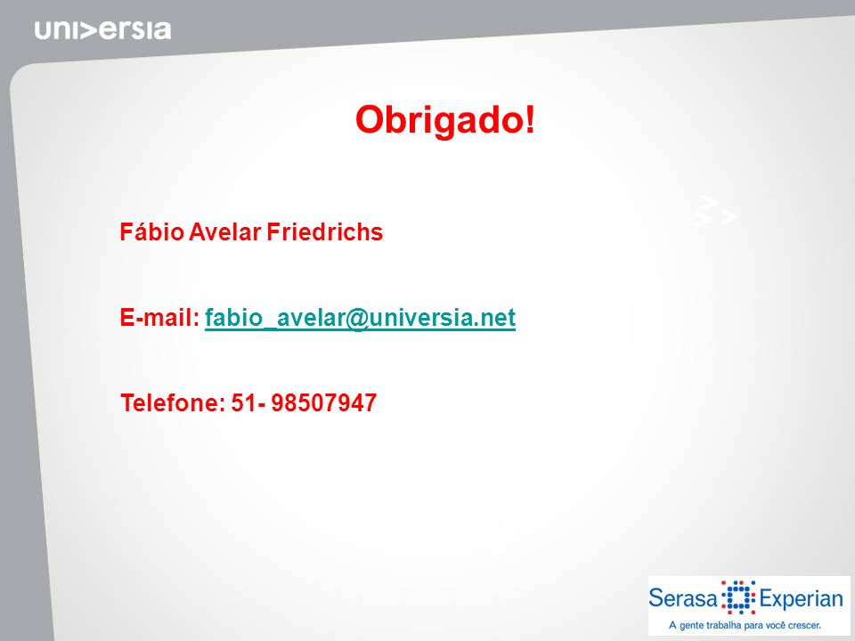 Obrigado! Fábio Avelar Friedrichs E-mail: fabio_avelar@universia.net