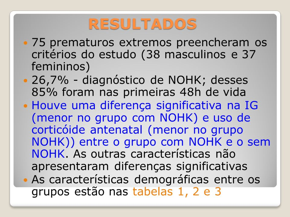 RESULTADOS 75 prematuros extremos preencheram os critérios do estudo (38 masculinos e 37 femininos)