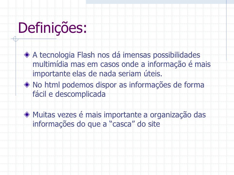 Definições: A tecnologia Flash nos dá imensas possibilidades multimídia mas em casos onde a informação é mais importante elas de nada seriam úteis.