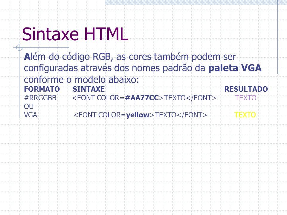 Sintaxe HTML Além do código RGB, as cores também podem ser configuradas através dos nomes padrão da paleta VGA conforme o modelo abaixo: