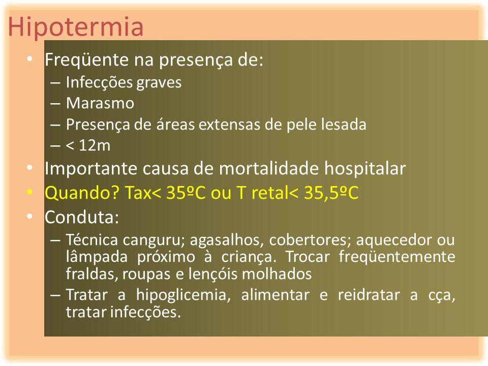 Hipotermia Freqüente na presença de: