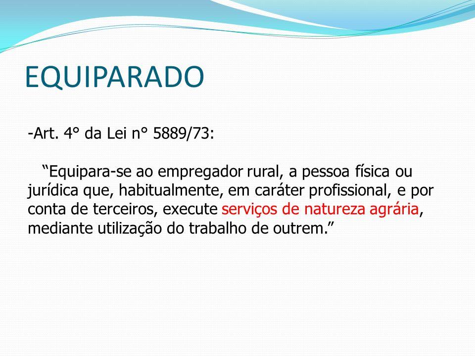 EQUIPARADO Art. 4° da Lei n° 5889/73: