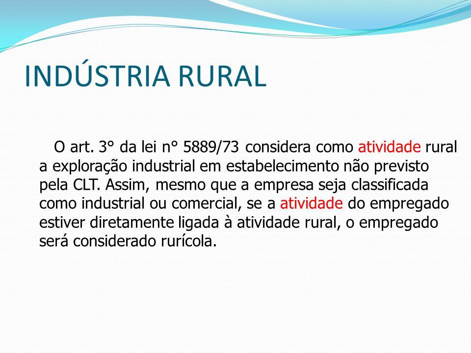 INDÚSTRIA RURALO art. 3° da lei n° 5889/73 considera como atividade rural. a exploração industrial em estabelecimento não previsto.
